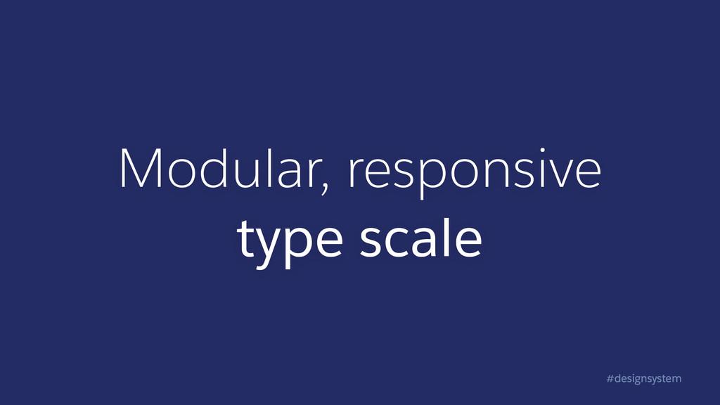 #designsystem Modular, responsive type scale