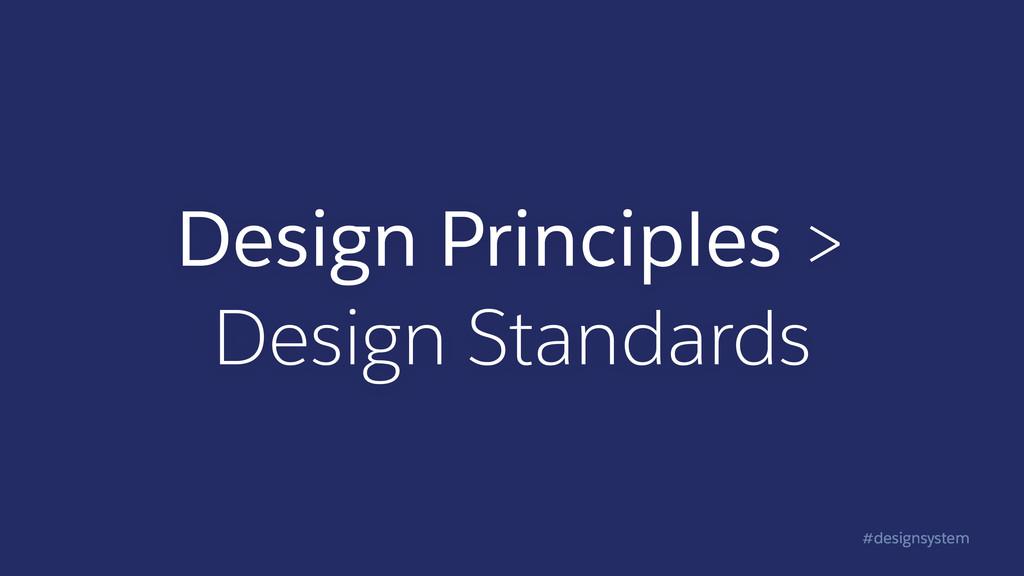 #designsystem Design Principles > Design Standa...