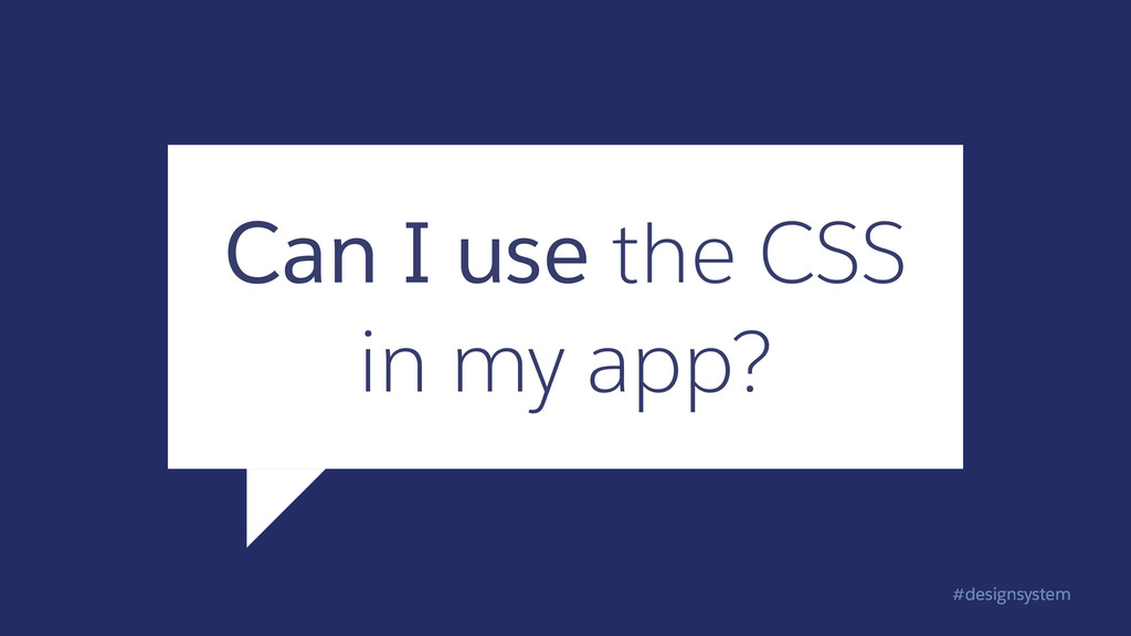 #designsystem Can I use the CSS in my app?