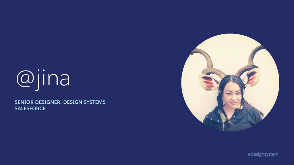 #designsystem @jina SENIOR DESIGNER, DESIGN SYS...
