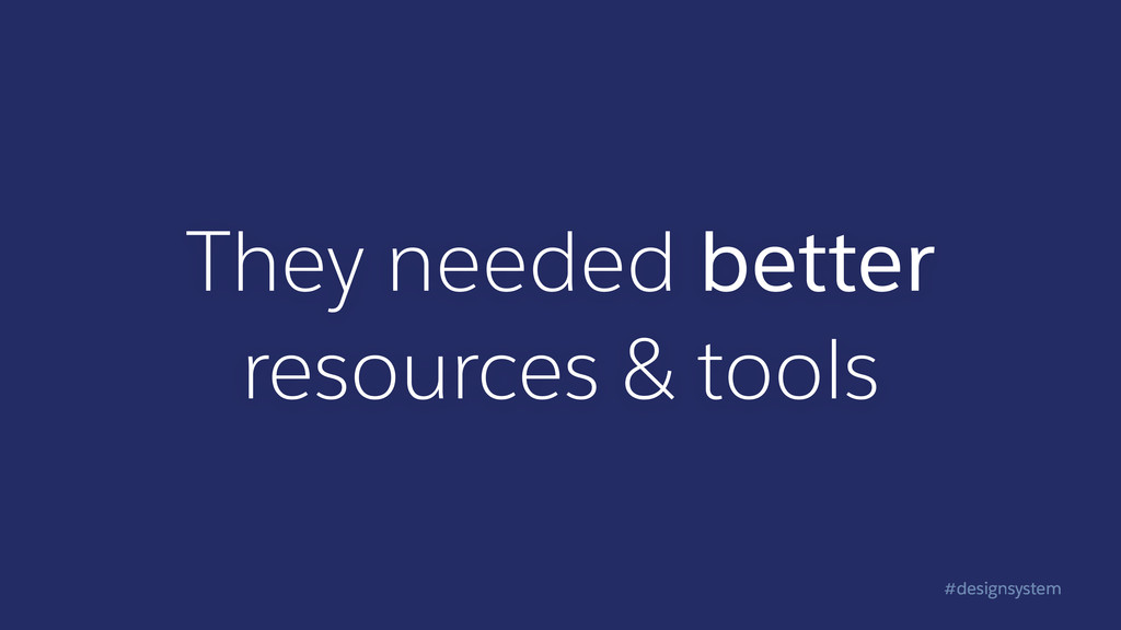 #designsystem They needed better resources & to...