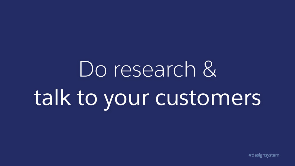 #designsystem Do research & talk to your custo...