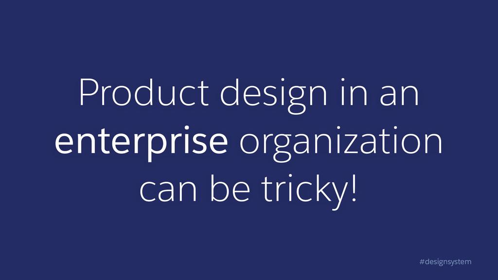 #designsystem Product design in an enterprise o...