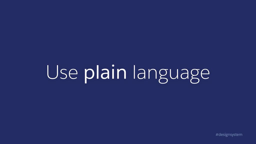 #designsystem Use plain language