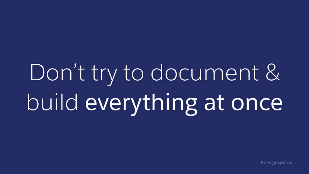 #designsystem Don't try to document & build eve...