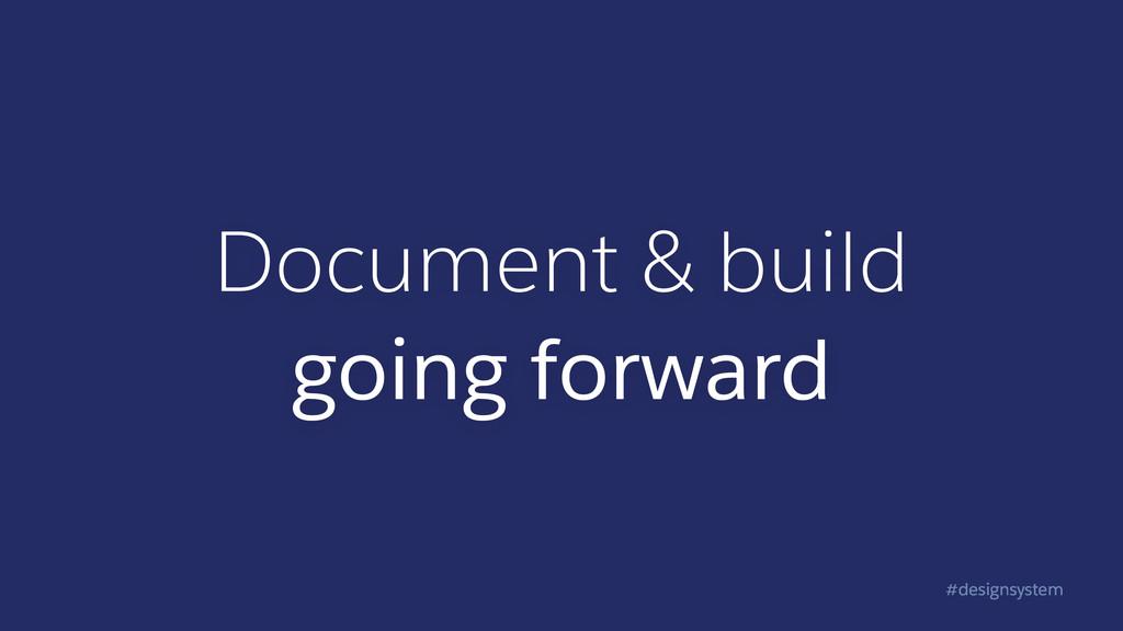 #designsystem Document & build going forward