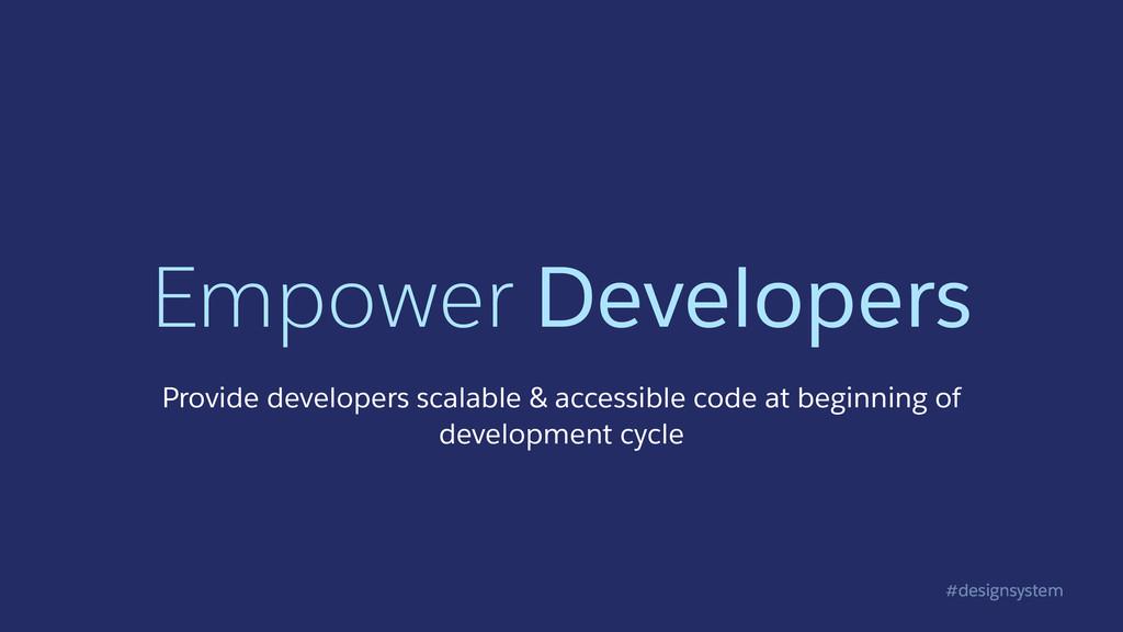 #designsystem Empower Developers Provide develo...