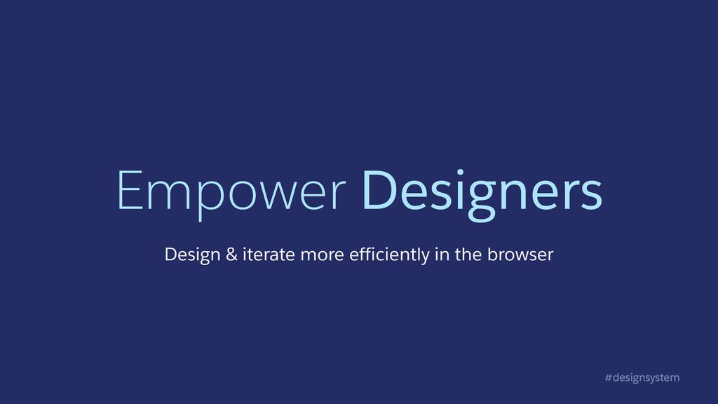 #designsystem Empower Designers Design & iterat...