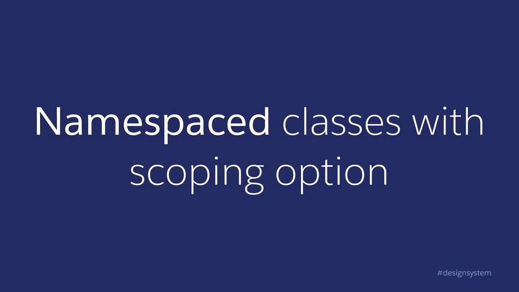 #designsystem Namespaced classes with scoping o...