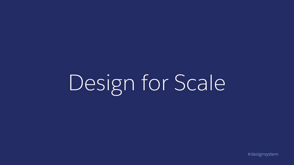 #designsystem Design for Scale
