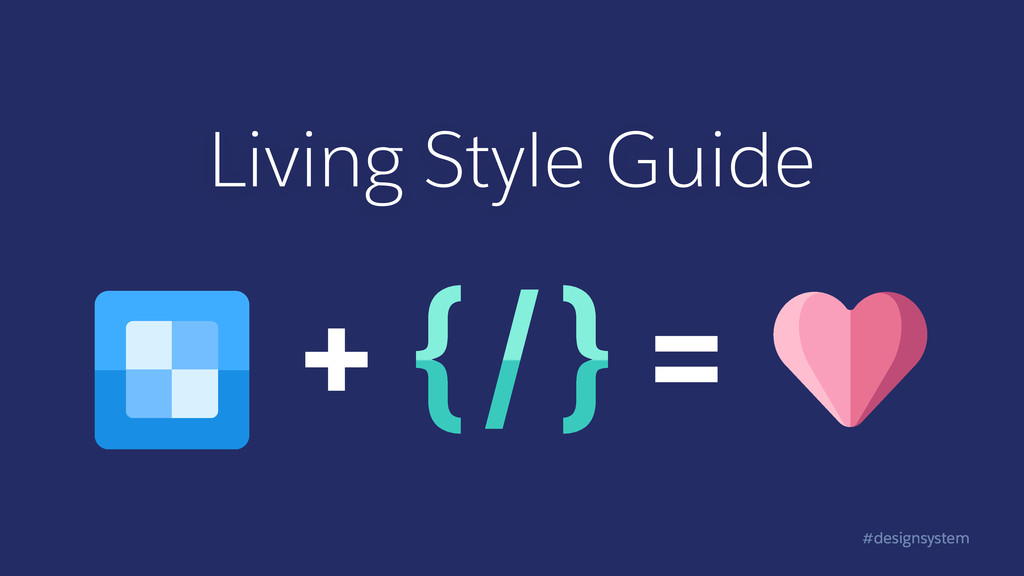 #designsystem Living Style Guide + =