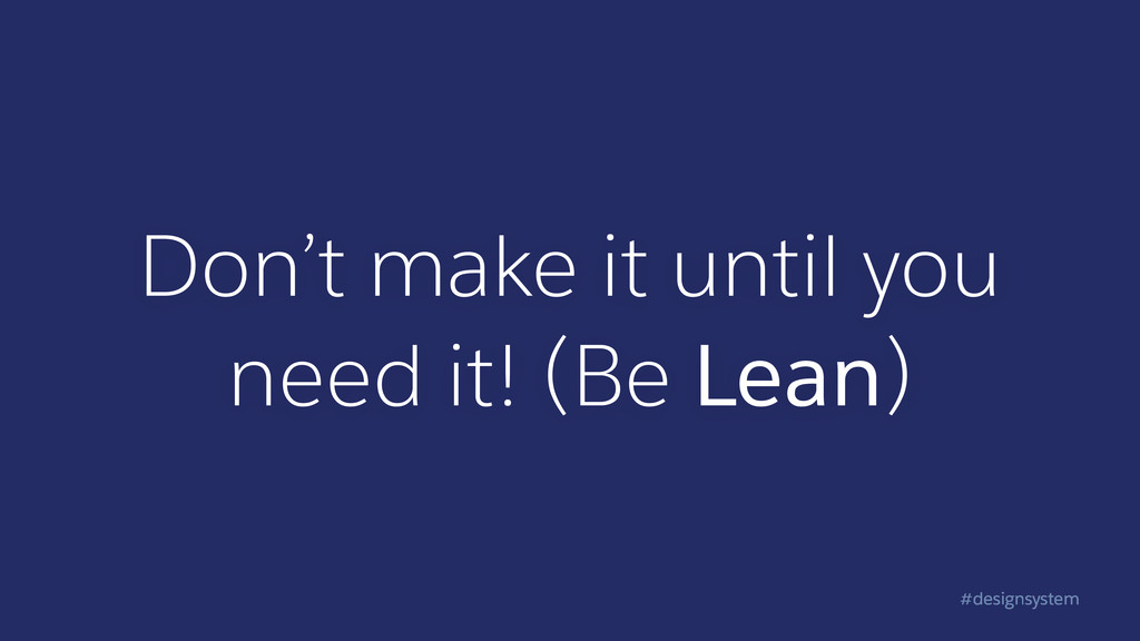 #designsystem Don't make it until you need it! ...