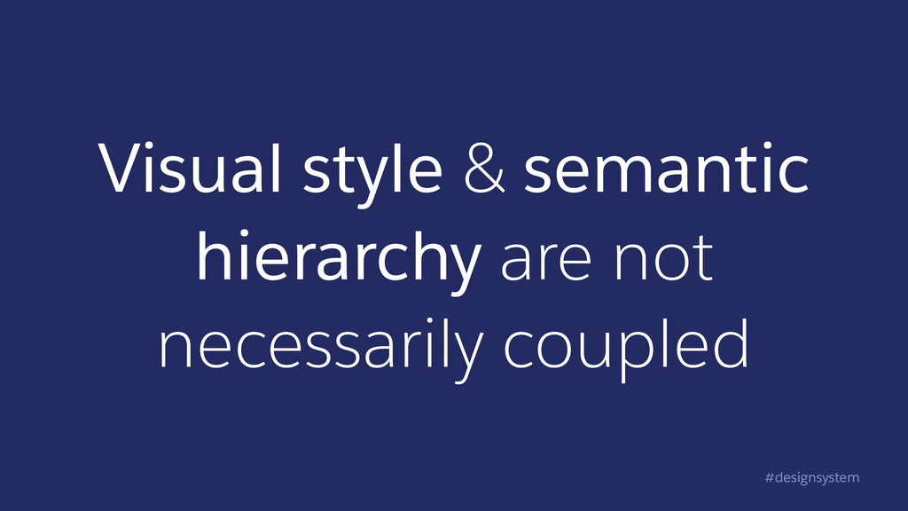 #designsystem Visual style & semantic hierarchy...