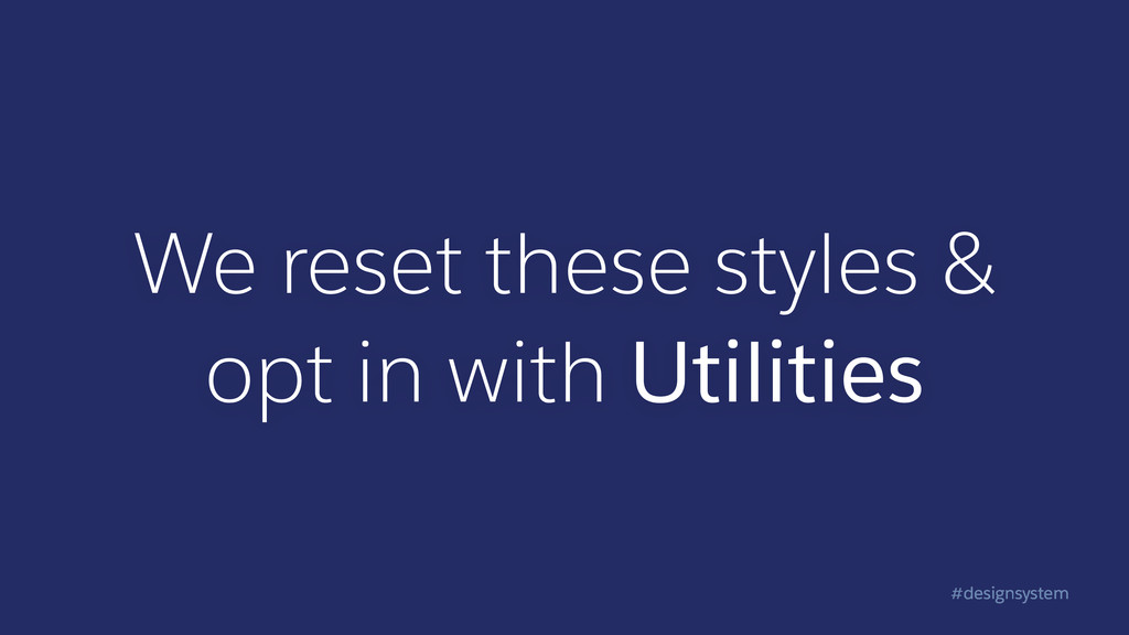 #designsystem We reset these styles & opt in w...