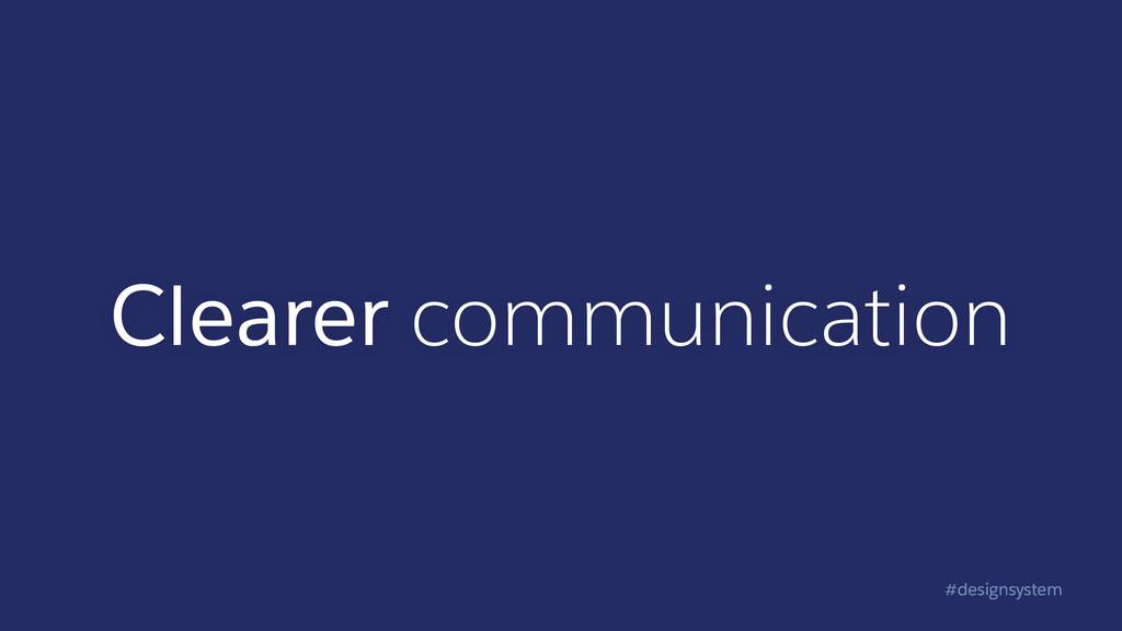 #designsystem Clearer communication