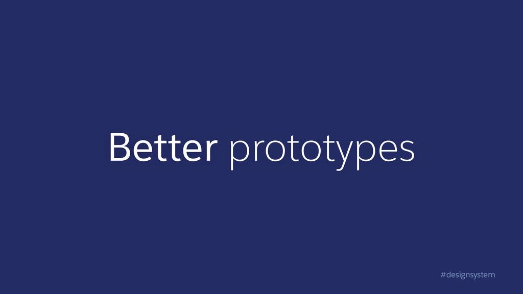 #designsystem Better prototypes