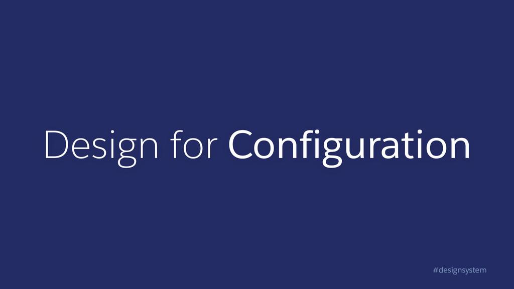 #designsystem Design for Configuration