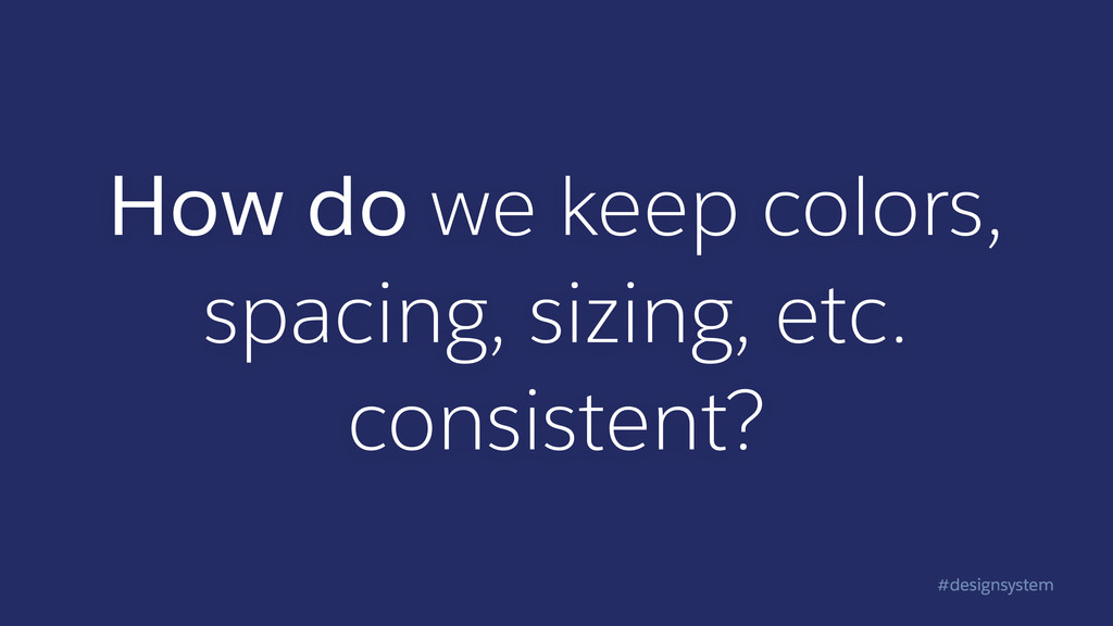 #designsystem How do we keep colors, spacing, s...