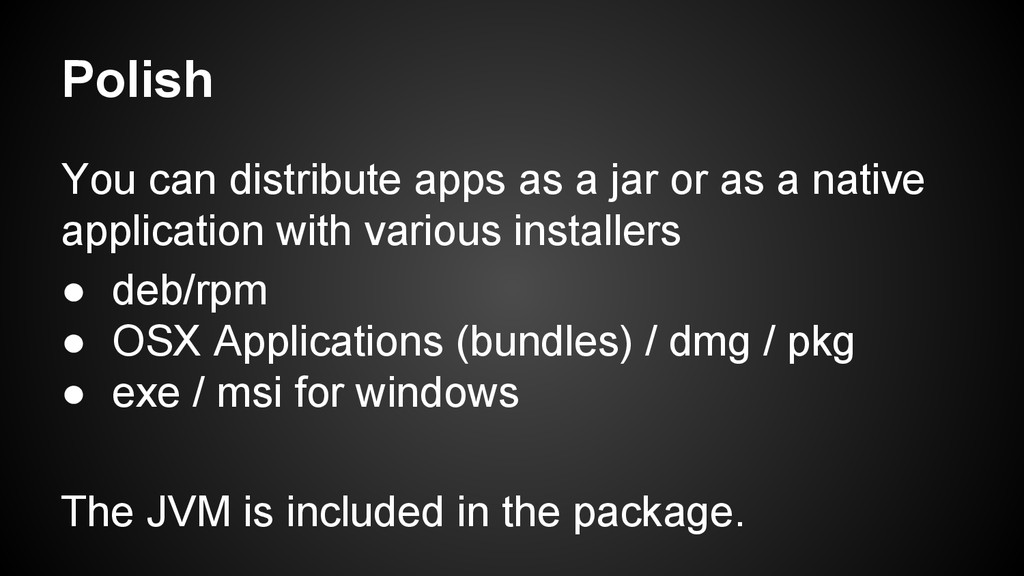 Polish You can distribute apps as a jar or as a...