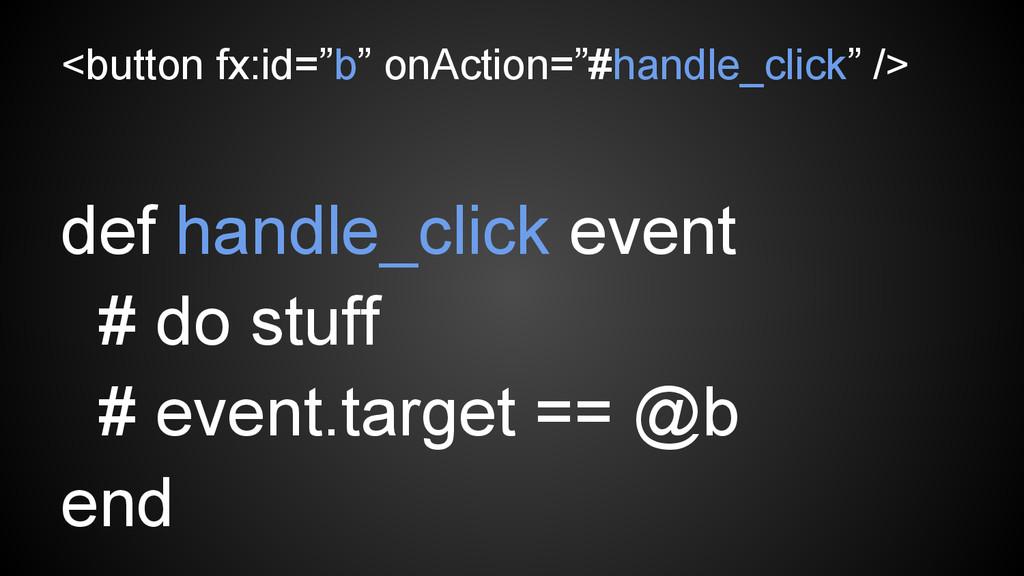 "<button fx:id=""b"" onAction=""#handle_click"" /> d..."