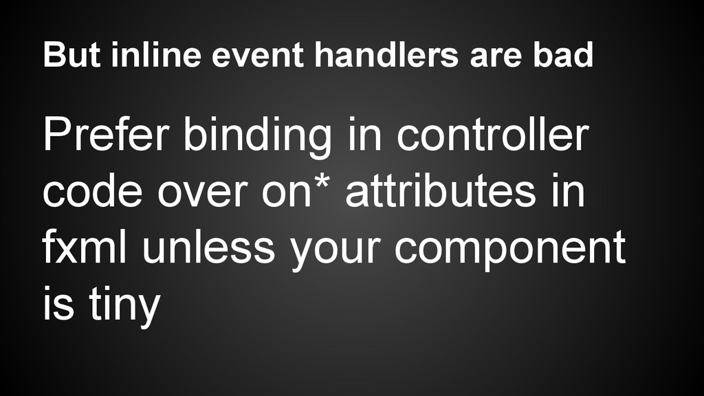 But inline event handlers are bad Prefer bindin...