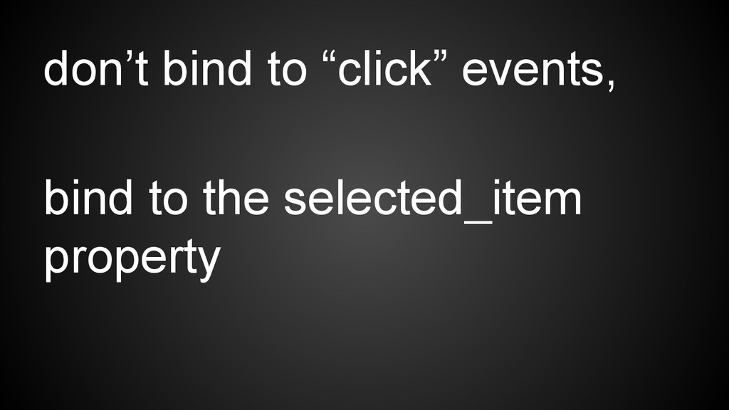 """don't bind to """"click"""" events, bind to the selec..."""