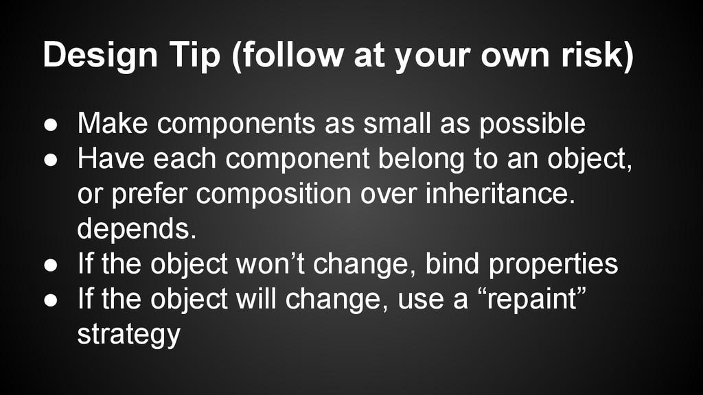 Design Tip (follow at your own risk) ● Make com...