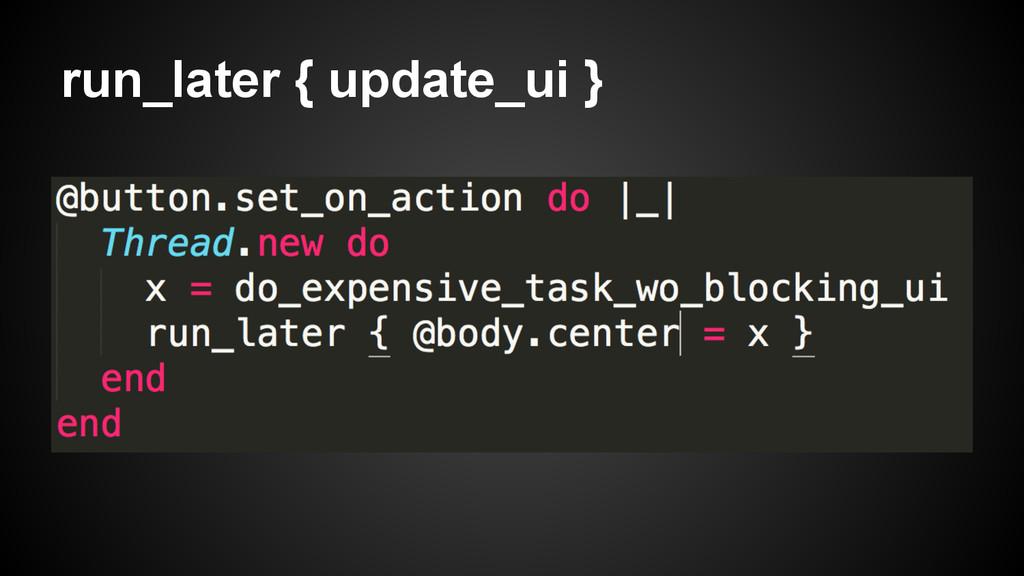 run_later { update_ui }