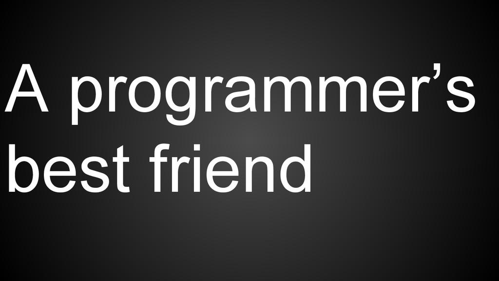 A programmer's best friend