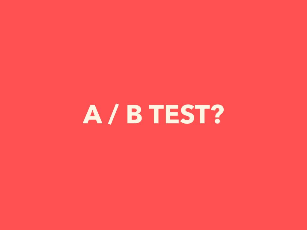 A / B TEST?