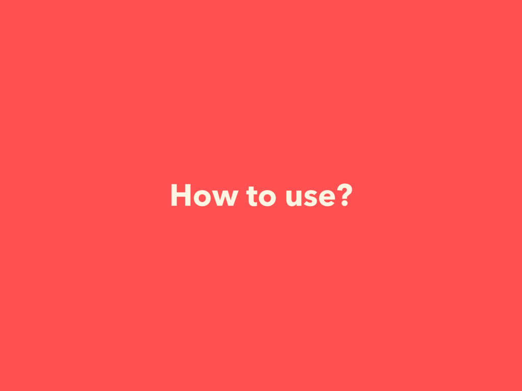 How to use?