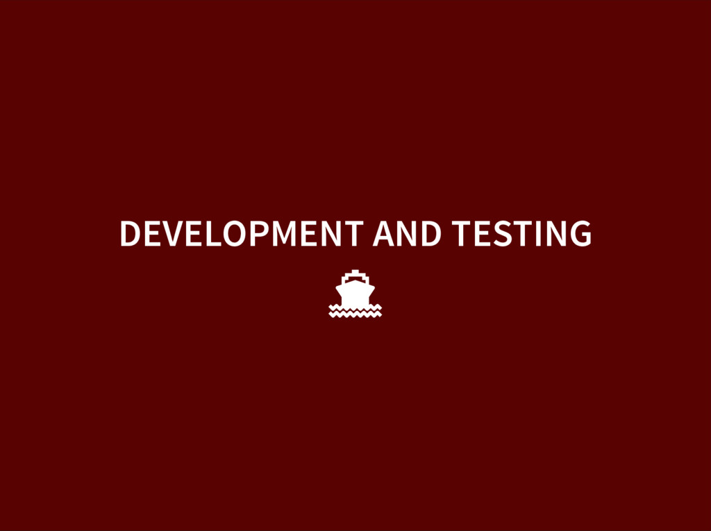 DEVELOPMENT AND TESTING 