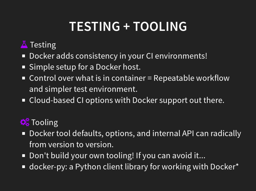 TESTING + TOOLING  Testing Docker adds consist...