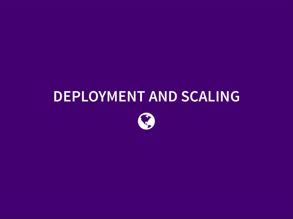 DEPLOYMENT AND SCALING 