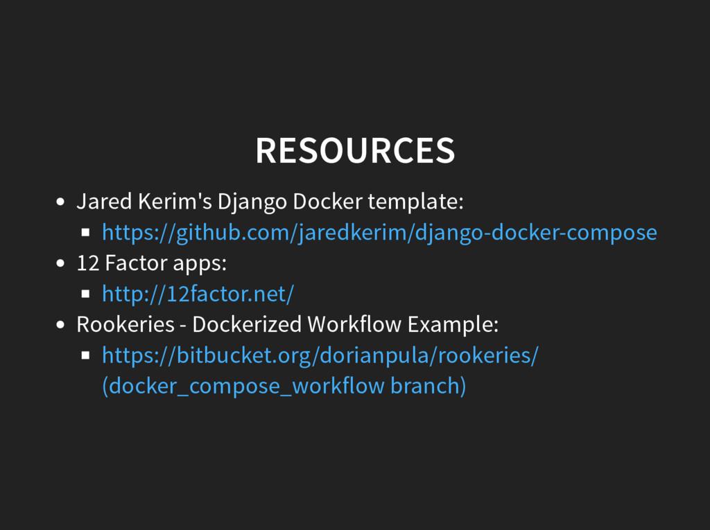 RESOURCES Jared Kerim's Django Docker template:...