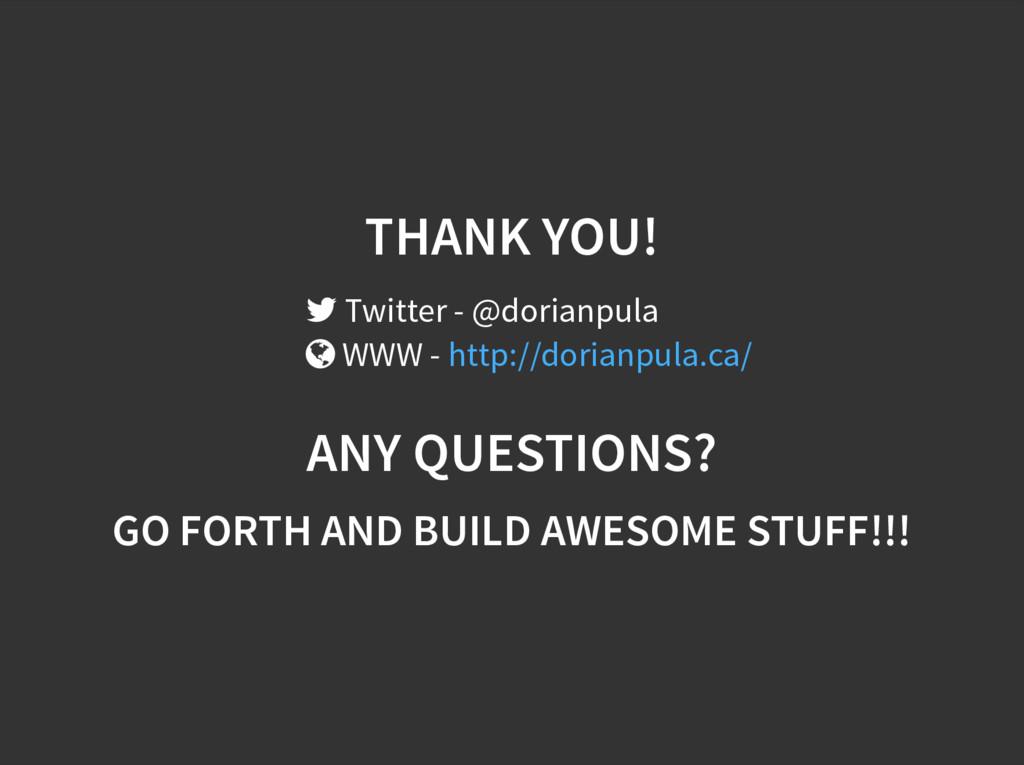 THANK YOU!  Twitter - @dorianpula  WWW - http...