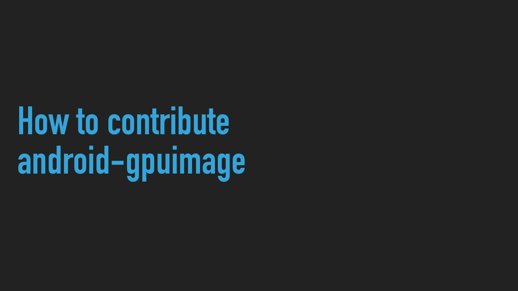 How to contribute android-gpuimage