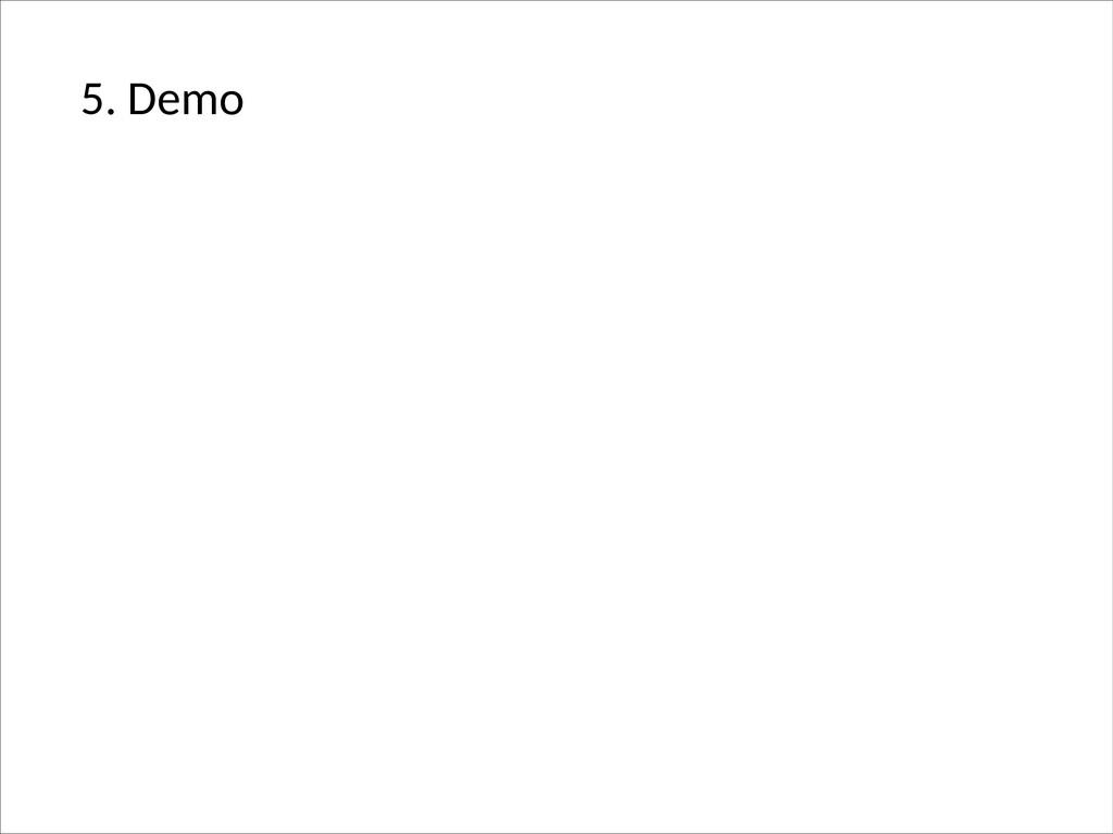 5. Demo