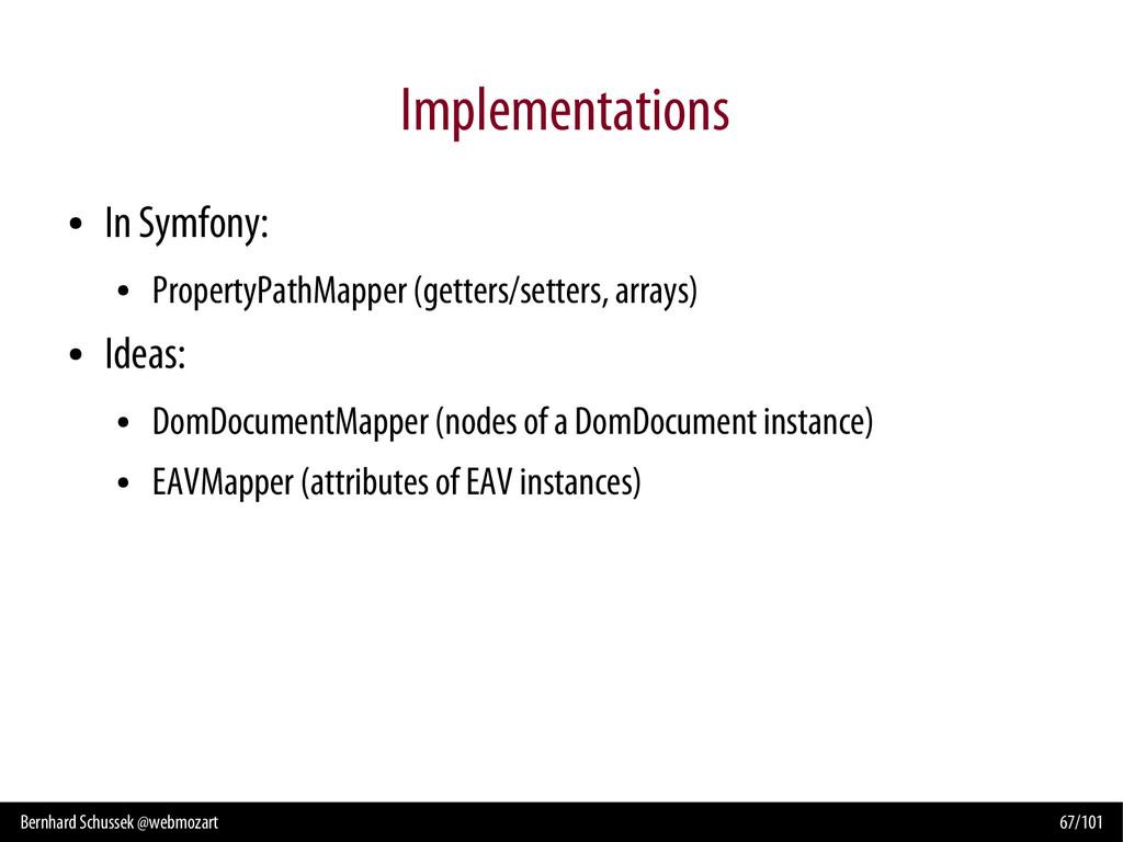 Bernhard Schussek @webmozart 67/101 Implementat...