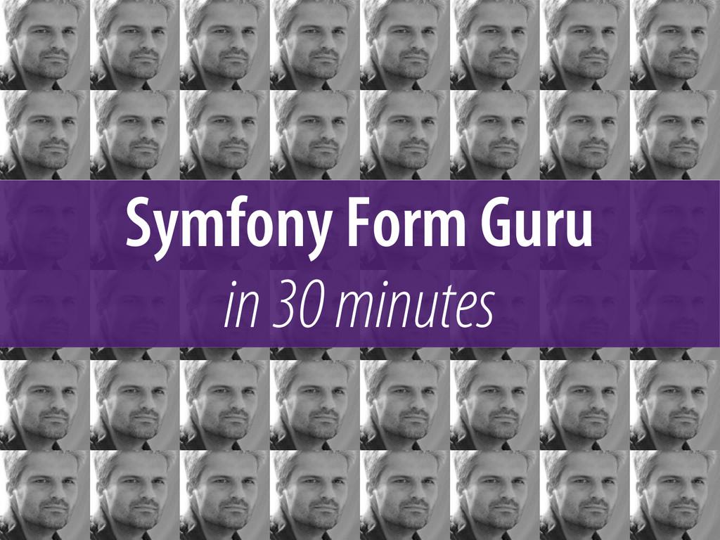 Symfony Form Guru in 30 minutes