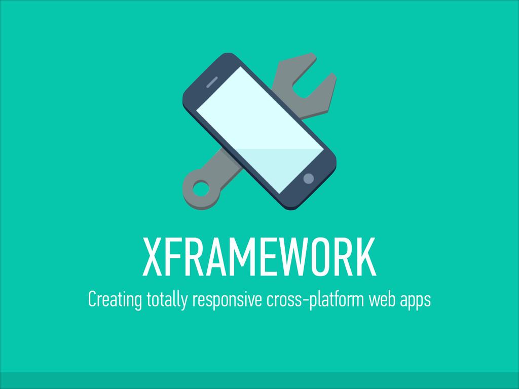XFRAMEWORK Creating totally responsive cross-p...