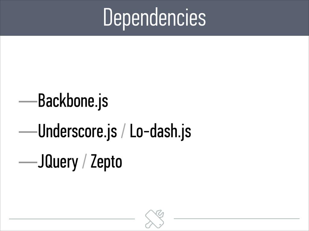 —Backbone.js —Underscore.js / Lo-dash.js —JQuer...