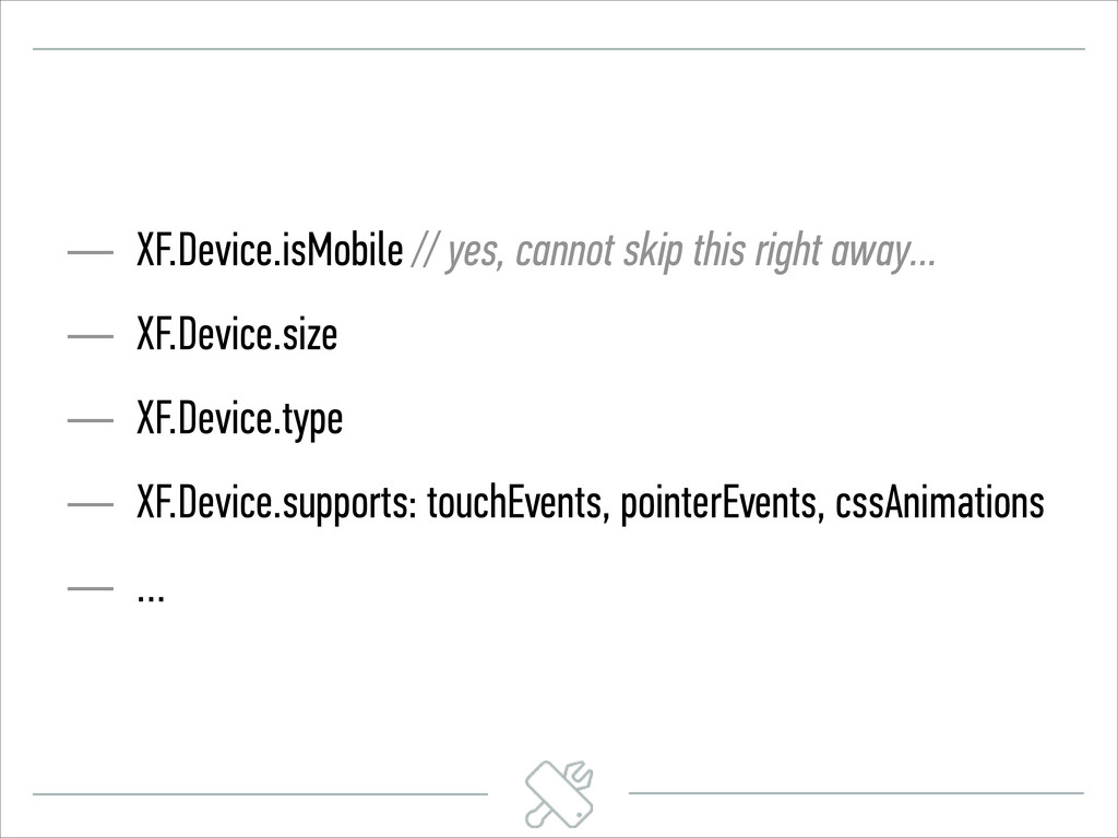 — XF.Device.isMobile // yes, cannot skip this r...