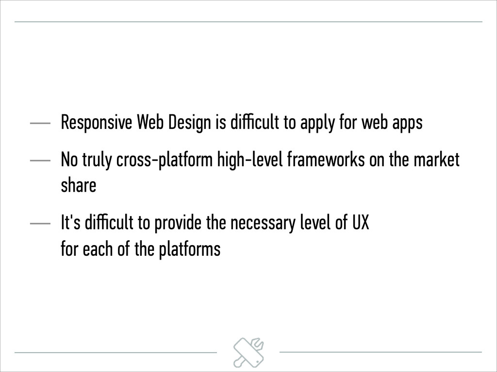 — Responsive Web Design is difficult to apply for...