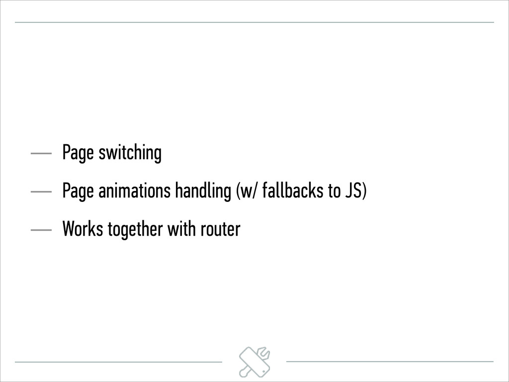 — Page switching — Page animations handling (w/...