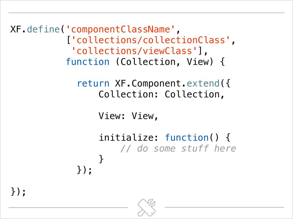 XF.define('componentClassName', ['collections/c...