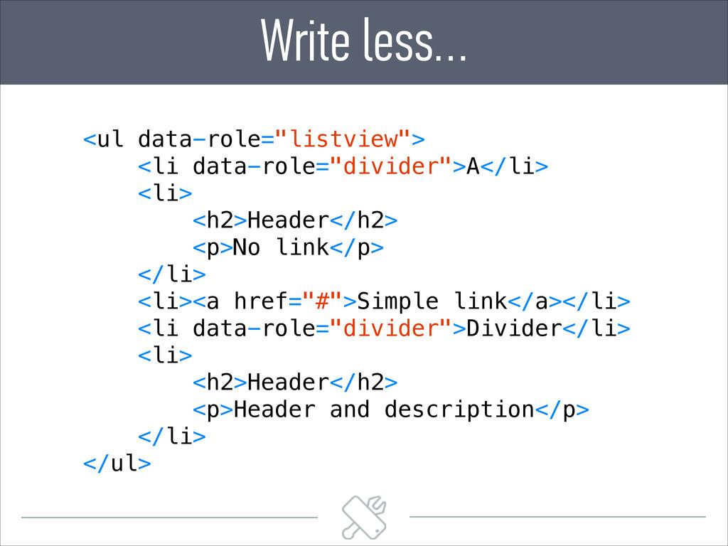 "Write less… <ul data-role=""listview""> <li data-..."