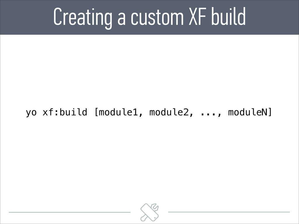 Creating a custom XF build yo xf:build [module1...