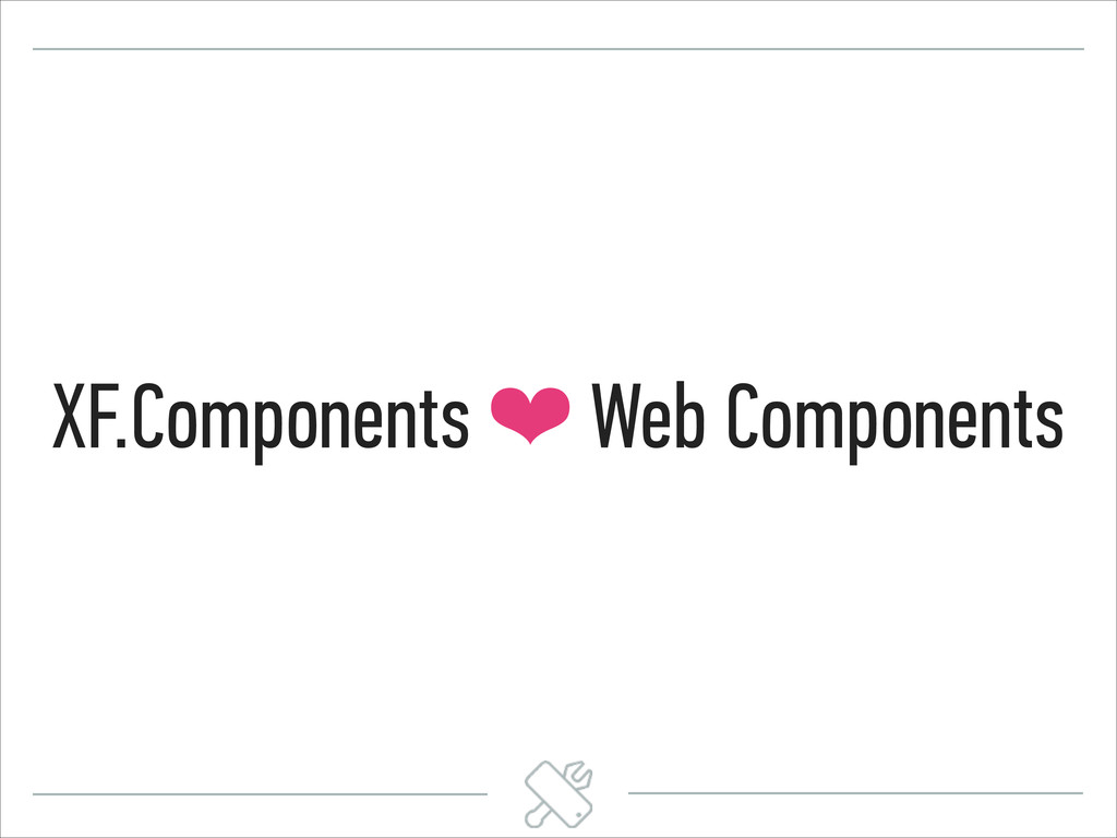 XF.Components ❤ Web Components