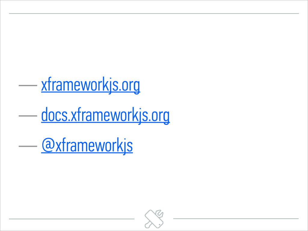 — xframeworkjs.org — docs.xframeworkjs.org — @x...